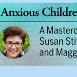 Helping Anxious Children Thrive - a program by Susan Stiffelman